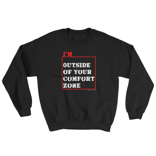 I'm Outside of Your Comfort Zone Non Conformist Sweatshirt + House Of HaHa Best Cool Funniest Funny T-Shirts