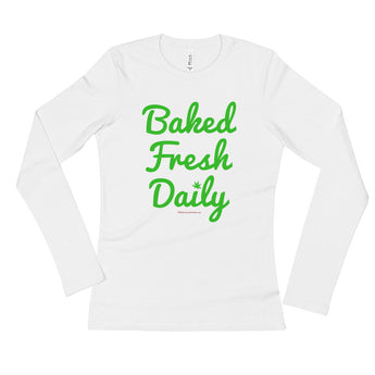 Baked Fresh Daily Ladies' Long Sleeve T-Shirt + House Of HaHa Best Cool Funniest Funny Gifts