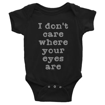 I Don't Care Where Your Eyes Are. Infant Bodysuit + House Of HaHa Best Cool Funniest Funny Gifts
