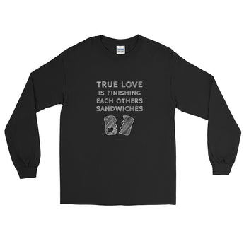True Love is Finishing Each Other's Sandwiches Long Sleeve T-Shirt + House Of HaHa Best Cool Funniest Funny Gifts