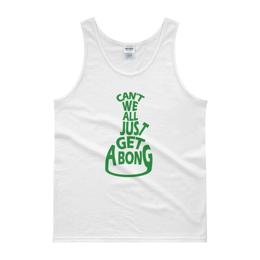Can't We All Just Get a Bong Men's Cannabis Tank Top + House Of HaHa Best Cool Funniest Funny T-Shirts