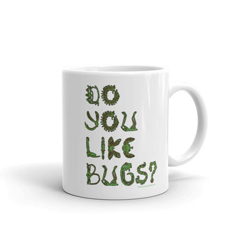 Do You Like Bugs? Creepy Crawly Insect Lovers Entomology Mug + House Of HaHa Best Cool Funniest Funny Gifts