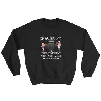 Shagan Pit Feel Confident with Your Meat in our Hands Sweatshirt + House Of HaHa Best Cool Funniest Funny Gifts