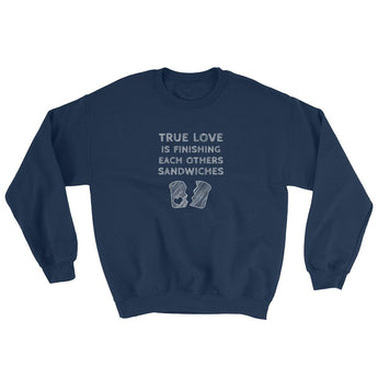 True Love is Finishing Each Other's Sandwiches Sweatshirt + House Of HaHa Best Cool Funniest Funny Gifts