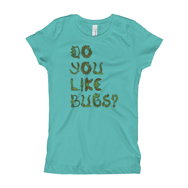 Do You Like Bugs? Creepy Insect Lovers Entomology Girl's Princess T-Shirt + House Of HaHa Best Cool Funniest Funny Gifts