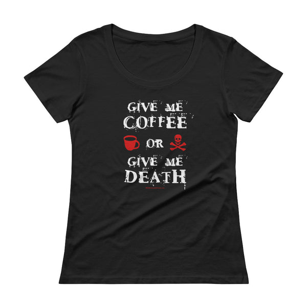 Give Me Coffee or Give Me Death Caffeine Addiction Ladies' Scoopneck T-Shirt + House Of HaHa Best Cool Funniest Funny T-Shirts