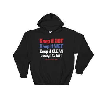 Keep it HOT Keep it WET Keep it CLEAN enough to EAT Heavy Hooded Hoodie Sweatshirt + House Of HaHa Best Cool Funniest Funny Gifts