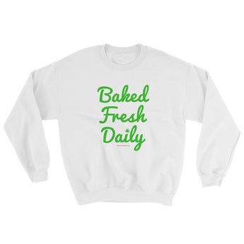 Baked Fresh Daily Men's Cannabis Sweatshirt + House Of HaHa Best Cool Funniest Funny Gifts