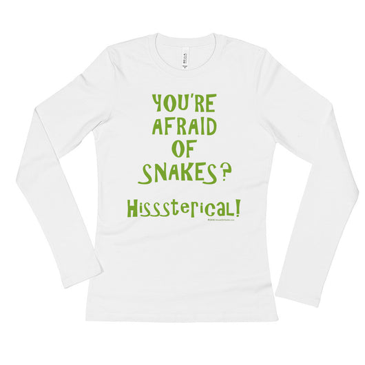 You're Afraid of Snakes? Funny Herpetology Herper Ladies' Long Sleeve T-Shirt + House Of HaHa Best Cool Funniest Funny T-Shirts