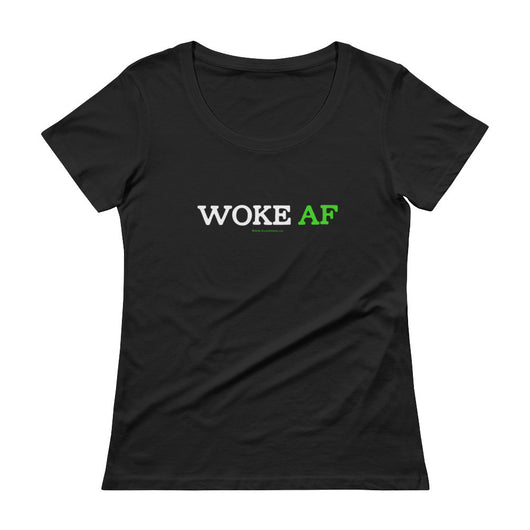 Woke AF Social Justice Racism Awareness Cool Slang Ladies' Scoopneck T-Shirt + House Of HaHa