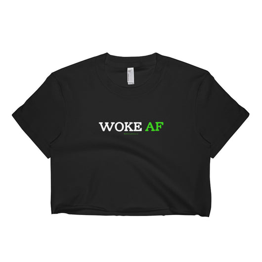 Woke AF Social Justice Racism Awareness Cool Slang Short Sleeve Crop Top - Made in USA + House Of HaHa