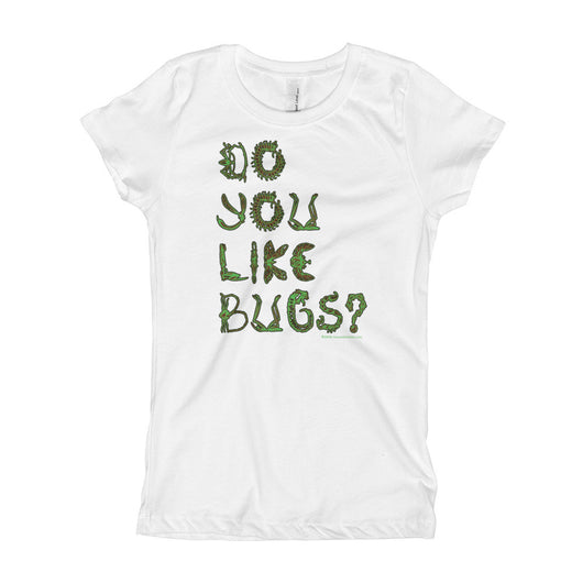 Do You Like Bugs? Creepy Insect Lovers Entomology Girl's Princess T-Shirt + House Of HaHa Best Cool Funniest Funny T-Shirts