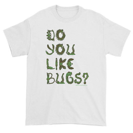 Do You Like Bugs? Creepy Insect Lovers Entomology Short sleeve t-shirt + House Of HaHa Best Cool Funniest Funny T-Shirts