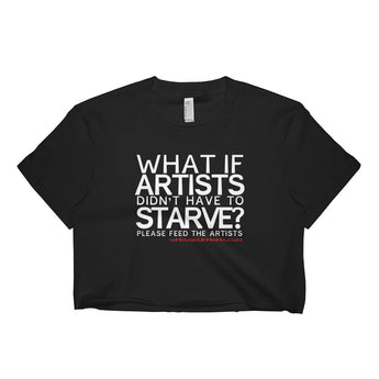 Starving Artist What If Artists Didn't Have to Starve Short Sleeve Crop Top - Made in USA + House Of HaHa Best Cool Funniest Funny Gifts