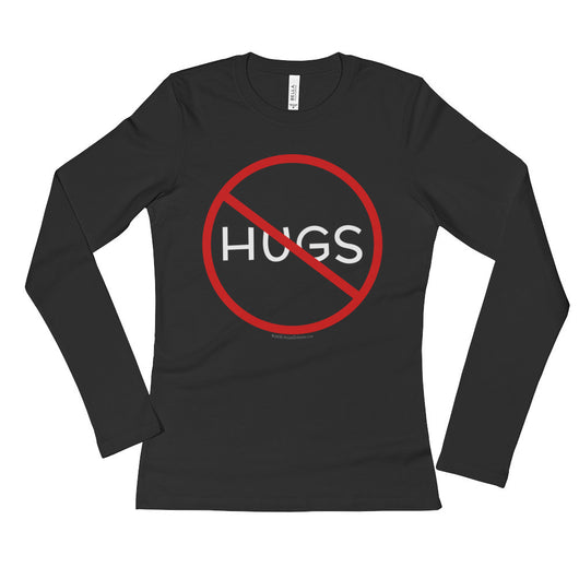 No Hugs Don't Touch Me Introvert Personal Space PSA Ladies' Long Sleeve T-Shirt + House Of HaHa Best Cool Funniest Funny T-Shirts