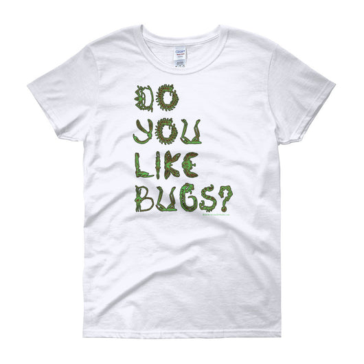 Do You Like Bugs? Creepy Insect Lovers Entomology Women's short sleeve t-shirt + House Of HaHa