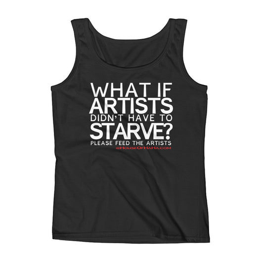 Starving Artist What If Artists Didn't Have to Starve Ladies' Tank Top + House Of HaHa