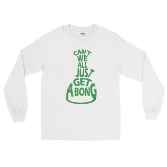 Can't We All Just Get a Bong Men's Long Sleeve Cannabis T-Shirt + House Of HaHa Best Cool Funniest Funny Gifts