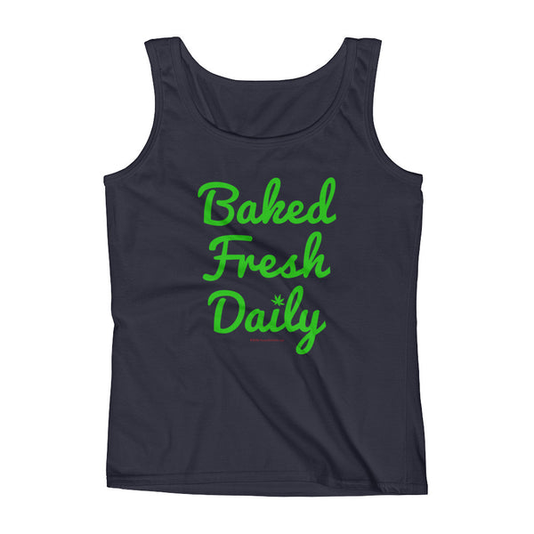 Baked Fresh Daily Ladies' Cannabis Tank Top + House Of HaHa Best Cool Funniest Funny T-Shirts
