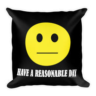 Have A Reasonable Day  Square Pillow + House Of HaHa