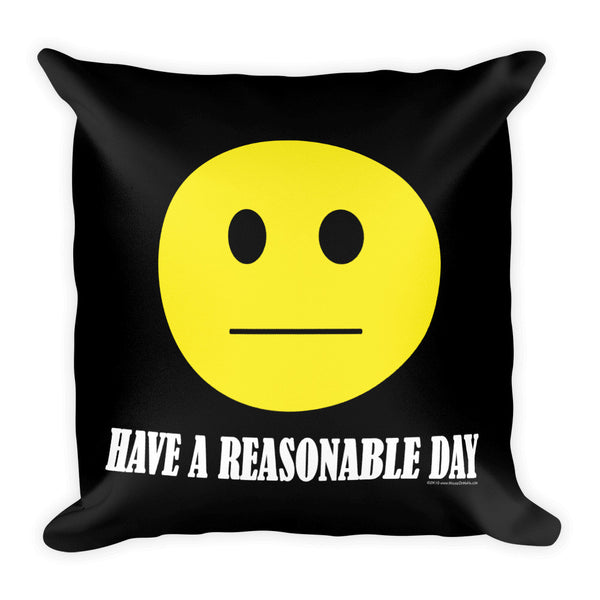Have A Reasonable Day  Square Pillow + House Of HaHa Best Cool Funniest Funny Gifts