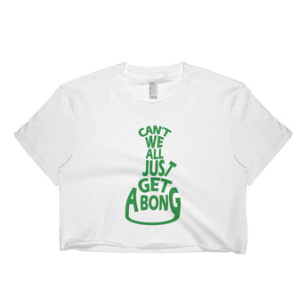 Can't We All Just Get a Bong Women's Short Sleeve Crop Top Shirt - Made in USA + House Of HaHa Best Cool Funniest Funny Gifts