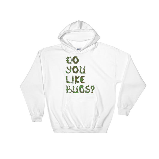 Do You Like Bugs? Creepy Insect Lovers Entomology Heavy Hooded Hoodie Sweatshirt + House Of HaHa Best Cool Funniest Funny T-Shirts