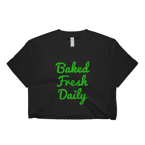 Baked Fresh Daily Cannabis Short Sleeve Crop Top Shirt - Made in USA + House Of HaHa Best Cool Funniest Funny Gifts