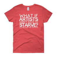 Starving Artist What If Artists Didn't Have to Starve Women's Short Sleeve T-shirt + House Of HaHa Best Cool Funniest Funny Gifts
