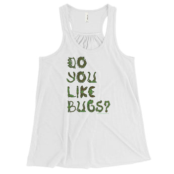 Do You Like Bugs? Creepy Insect Lovers Entomology Women's Flowy Racerback Tank + House Of HaHa Best Cool Funniest Funny Gifts