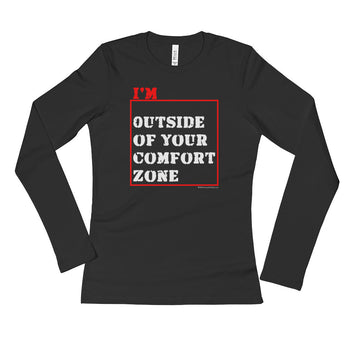 I'm Outside of Your Comfort Zone Non Conformist Ladies' Long Sleeve T-Shirt + House Of HaHa Best Cool Funniest Funny Gifts