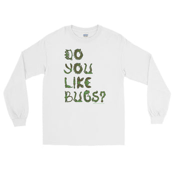 Do You Like Bugs? Creepy Insect Lovers Entomology Men's Long Sleeve T-Shirt + House Of HaHa Best Cool Funniest Funny Gifts
