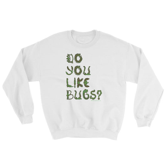 Do You Like Bugs? Creepy Insect Lovers Entomology Sweatshirt + House Of HaHa Best Cool Funniest Funny T-Shirts
