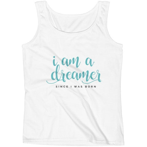 I Am A Dreamer since i was born Ladies' Tank