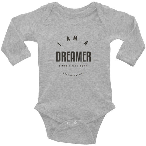 I Am A Dreamer since i was born made in America Infant Long Sleeve Bodysuit- I Am A Dreamer