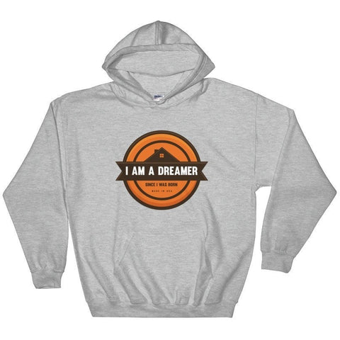 I Am A Dreamer Since I was Born Made in USA Hooded Sweatshirt - I Am A Dreamer