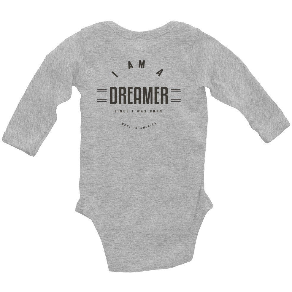 I Am A Dreamer since i was born made in America Infant Long Sleeve Bodysuit - I Am A Dreamer