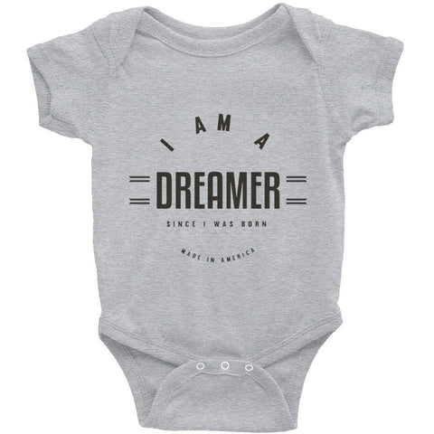 I Am A Dreamer since i was born made in America Infant Bodysuit