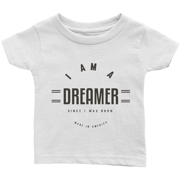 I Am A Dreamer since i was born made in America Infant Cotton Jersey Tee - I Am A Dreamer