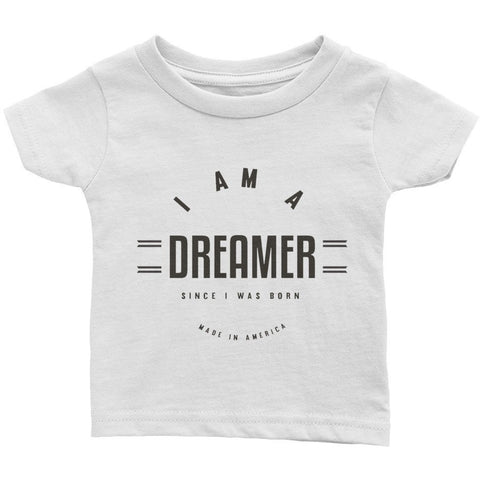 I Am A Dreamer since i was born made in America Infant Cotton Jersey Tee- I Am A Dreamer