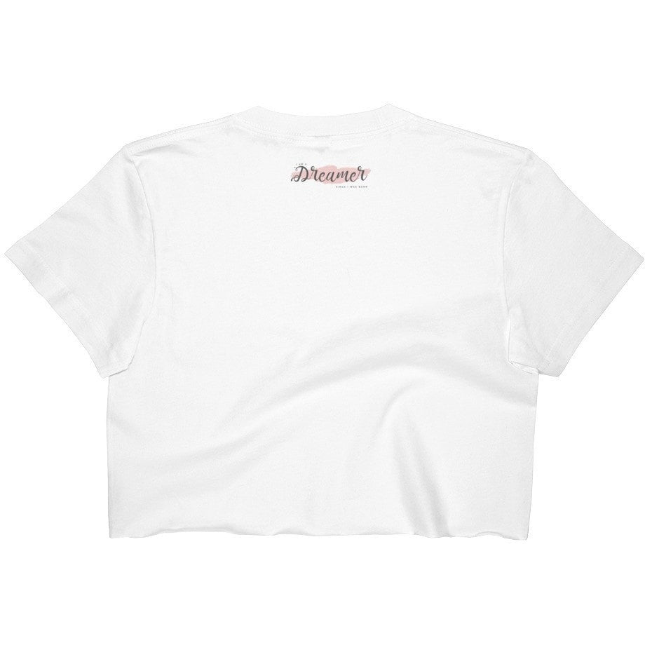 I Am A Dreamer since i was born Women's Crop Top White - I Am A Dreamer