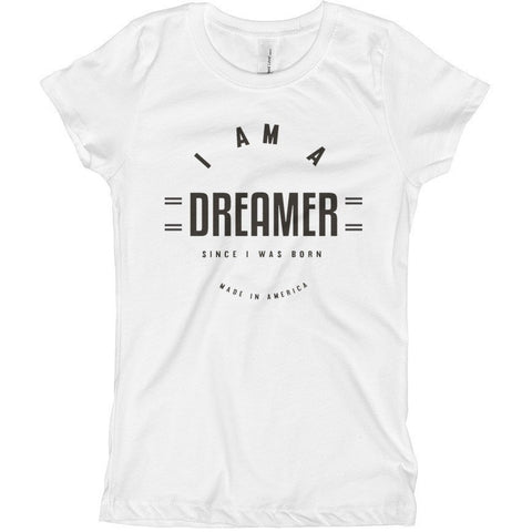 I Am A Dreamer since i was born made in America Girl's T-Shirt- I Am A Dreamer