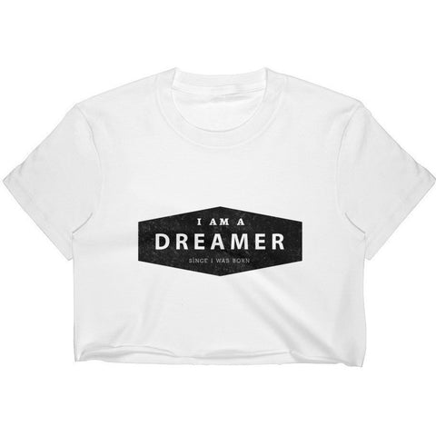 I Am A Dreamer since i was born made in America Women's Crop Top- I Am A Dreamer