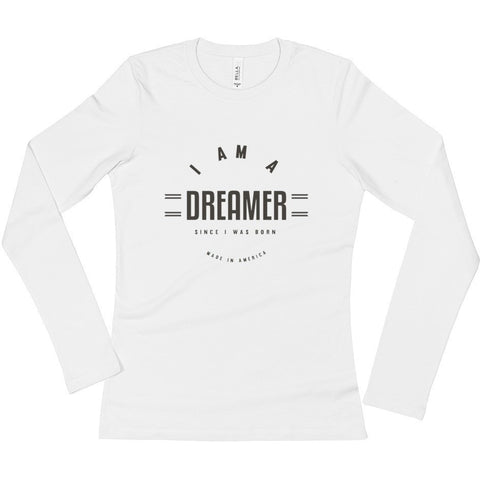 I Am A Dreamer Since i was Born Made in America Ladies' Long Sleeve T-Shirt