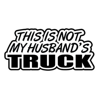 This Is Not My Husband's Truck Decal
