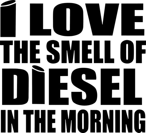 Love The Smell Of Diesel In The Morning Decal
