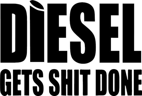 Diesel Gets Shit Done Decal