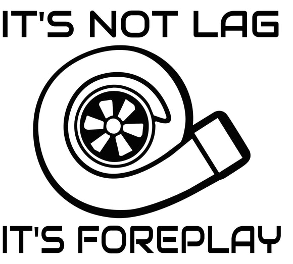 It's Not Lag It's Foreplay Turbo Decal