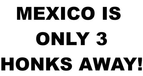 Mexico Is Only 3 Honks Away Decal