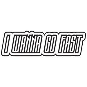 I Wanna Go Fast Decal
